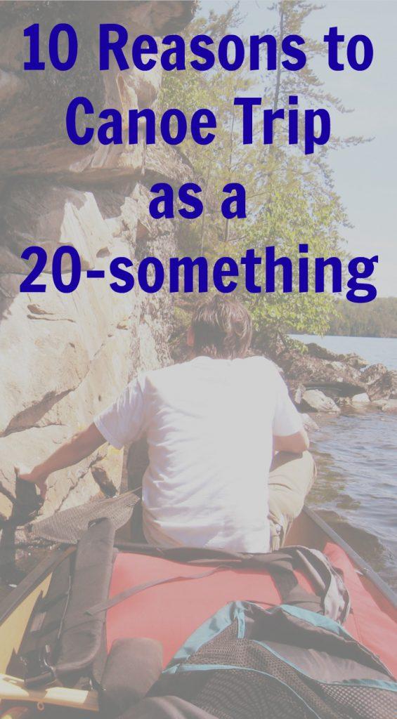 10 Reasons Millennials should Canoe Trip